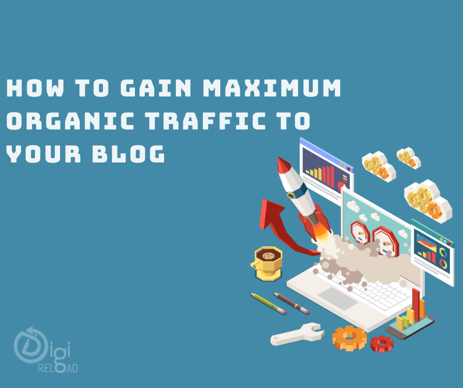 How To Gain Maximum Organic Traffic To Your Blog