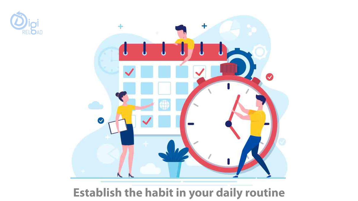 Establish the habit in your daily routine